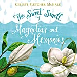 The Sweet Smell of Magnolias and Memories | Celeste Fletcher McHale