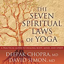 The Seven Spiritual Laws of Yoga: A Practical Guide to Healing Body, Mind, and Spirit Audiobook by Deepak Chopra MD, David Simon MD Narrated by Tom Zingarelli