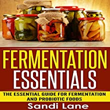 Fermentation Essentials: The Essential Guide for Fermentation and Probiotic Foods (       UNABRIDGED) by Sandi Lane Narrated by Miranda Crandall
