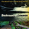 Backcountry Lawman: True Stories from a Florida Game Warden (       UNABRIDGED) by Bob H. Lee, Raymond Arsenault (foreword), Gary R. Mormino (foreword) Narrated by Jeremy Arthur