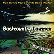 Backcountry Lawman: True Stories from a Florida Game Warden | [Bob H. Lee, Raymond Arsenault (foreword), Gary R. Mormino (foreword)]