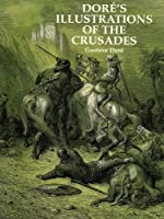 Dor�'s Illustrations of the Crusades