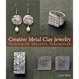 Creative Metal Clay Jewelry: Techniques, Projects, Inspirationpar CeCe Wire