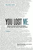 img - for You Lost Me Discussion Guide: Starting Conversations Between Generations...On Faith, Doubt, Sex, Science, Culture, and Church by Kinnaman, David, Hawkins, Aly (2013) Paperback book / textbook / text book
