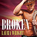 Broken: Cavanaugh Brothers, Book 2 Audiobook by Laura Wright Narrated by Kaleo Griffith