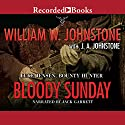 Bloody Sunday: Luke Jensen, Bounty Hunter, Book 3 Audiobook by William W. Johnstone, J. A. Johnstone Narrated by Jack Garrett