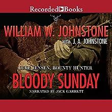 Bloody Sunday: Luke Jensen, Bounty Hunter, Book 3 (       UNABRIDGED) by William W. Johnstone, J. A. Johnstone Narrated by Jack Garrett