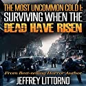 Surviving When the Dead Have Risen: A Tale of the Zombie Apocalypse: The Most Uncommon Cold, Book 1 (       UNABRIDGED) by Jeffrey Littorno Narrated by Todd Menesses