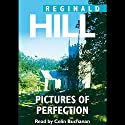 Pictures of Perfection: A Dalziel and Pascoe Mystery (       UNABRIDGED) by Reginald Hill Narrated by Colin Buchanan
