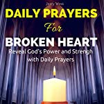 Daily Prayers for a Broken Heart: Reveal God's Power and Strength with Daily Prayers | Jerry West