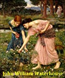 185 Color Paintings of John William Waterhouse - English Pre-Raphaelite Painter (April 6, 1849 - February 10, 1917) (English Edition)