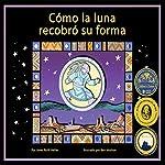 Cómo la Luna Recobró Su Forma [How the Moon Regained His Form] | Janet Ruth Heller
