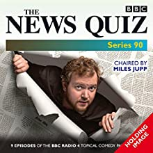 The News Quiz, Series 90: Eight episodes of the BBC Radio 4 topical comedy panel show Radio/TV Program by  BBC Comedy Narrated by Miles Jupp, Jeremy Hardy