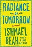 Radiance of Tomorrow A Novel by Ishmael Beah