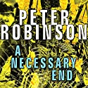A Necessary End Audiobook by Peter Robinson Narrated by James Langton