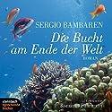 Die Bucht am Ende der Welt Hörbuch von Sergio Bambaren Gesprochen von:  Romanus Fuhrmann