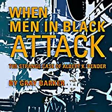 When Men in Black Attack: The Strange Case of Albert K. Bender (       UNABRIDGED) by Gray Barker Narrated by Adam Hanin