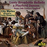 Lusty Broadside Ballads & Playford Dances