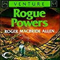 Rogue Powers: Allies and Aliens, Book 2 Audiobook by Roger MacBride Allen Narrated by A. T. Chandler