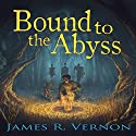 Bound to the Abyss: Bound to the Abyss, Book 1 Hörbuch von James R. Vernon Gesprochen von: William Turbett