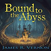 Bound to the Abyss: Bound to the Abyss, Book 1 | James R. Vernon