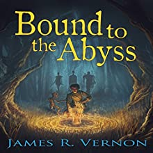 Bound to the Abyss: Bound to the Abyss, Book 1 (       UNABRIDGED) by James R. Vernon Narrated by William Turbett