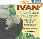 Ivan: The Remarkable True Story of th...