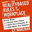 The Reality-Based Rules of the Workplace: Know What Boosts Your Value, Kills Your Chances, and Will Make You Happier (       UNABRIDGED) by Cy Wakeman Narrated by Kim McKean