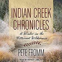 Indian Creek Chronicles: A Winter in the Bitterroot Wilderness Audiobook by Pete Fromm Narrated by Patrick Lawlor