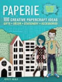 Paperie: 100 Creative Papercraft Ideas for Gifts,