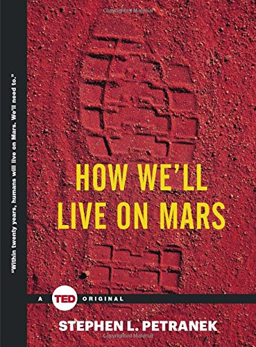 How We'll Live on Mars (TED Books), by Stephen Petranek