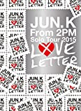 """Jun. K (From 2PM) Solo Tour 2015 """"LOVE LETTER"""" in MAKUHARI MESSE(初回生産限定盤) [DVD]"""