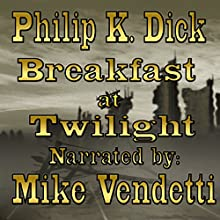 Breakfast at Twilight (       UNABRIDGED) by Philip K. Dick Narrated by Mike Vendetti