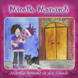 Mirella kommt in die Schule (Mirella Manusch, das kleine Vampirmädchen 2) Hörbuch