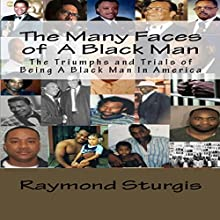 The Many Faces of a Black Man: The Triumphs and Trials of Being a Black Man in America | Livre audio Auteur(s) : Raymond Sturgis Narrateur(s) : Trevor Clinger