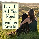 Love Is All You Need: The Revolutionary Bond-Based Approach to Educating Your Dog Audiobook by Jennifer Arnold Narrated by Jennifer Arnold