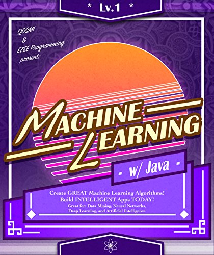 Machine Learning: w/ Java, Lvl 1: Create GREAT Machine Learning Algorithms! Build INTELLIGENT Apps TODAY! Great for: Data Mining, Neural Networks, Deep ... Intelligence (Machine Learning Series) (Create Programming Language compare prices)