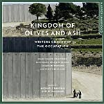 Kingdom of Olives and Ash: Writers Confront the Occupation | Michael Chabon - editor,Ayelet Waldman - editor,Colum McCann,Colm Toibin,Dave Eggers,Geraldine Brooks