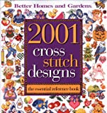 Better Homes and Gardens 2001 Cross Stitch Designs: The Essential Reference Book (Better Homes & Gardens Crafts)