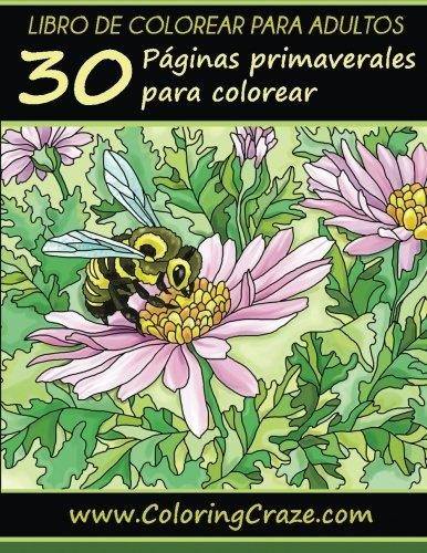 Libro de colorear para adultos: 30 Páginas primaverales para colorear, Serie de libros de colorear para adultos creados por www.ColoringCraze.com: ... colorear para adultos para aliviar el estrés)