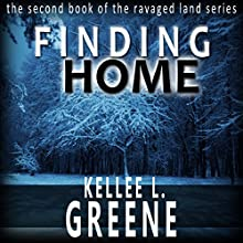 Finding Home: The Ravaged Land Series, Book 2 Audiobook by Kellee L. Greene Narrated by Stephanie Bentley
