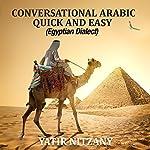 Conversational Arabic Quick and Easy: Egyptian Dialect, Spoken Egyptian Arabic, Colloquial Arabic of Egypt | Yatir Nitzany