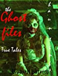 The GHOST FILES; True Ghost Stories &...