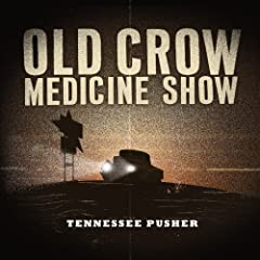 Old Crow Medicine Show – Tennessee Pusher (2008)