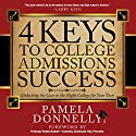 4 Keys to College Admissions Success: Unlocking the Gate to the Right College for Your Teen Audiobook by Pamela Donnelly Narrated by Heather Burdette