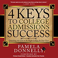 4 Keys to College Admissions Success: Unlocking the Gate to the Right College for Your Teen (       UNABRIDGED) by Pamela Donnelly Narrated by Heather Burdette
