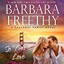 So This Is Love: Callaways, #2 (Volume 2) Audiobook by Barbara Freethy Narrated by Emily C. Michaels