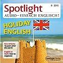 Spotlight Audio - Holiday English. 8/2015: Englisch lernen Audio - Englisch für den Urlaub Hörbuch von  div. Gesprochen von:  div.