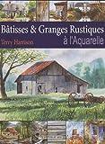 echange, troc Terry Harrison - Bâtisses & Granges Rustiques à l'Aquarelle