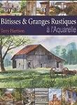 B�tisses & Granges Rustiques � l'Aqua...